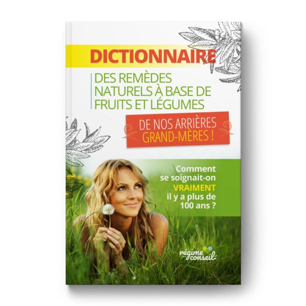 Dictionnaire des remèdes naturels à base de fruits et légumes de nos arrières-grands-mères